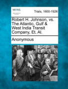 Robert H. Johnson, vs. the Atlantic, Gulf & West India Transit Company, Et. Al.
