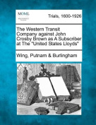 """The Western Transit Company Against John Crosby Brown as a Subscriber at the """"United States Lloyds"""""""