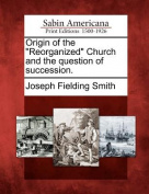 """Origin of the """"Reorganized"""" Church and the Question of Succession."""