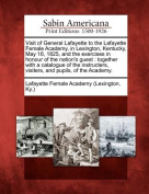 Visit of General Lafayette to the Lafayette Female Academy, in Lexington, Kentucky, May 16, 1825, and the Exercises in Honour of the Nation's Guest