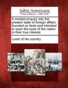 A Modest Enquiry Into the Present State of Foreign Affairs