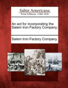 An ACT for Incorporating the Salem Iron Factory Company.
