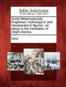Ovids Metamorphosis Englished, Mythologiz'd, and Represented in Figures