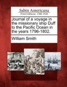 Journal of a Voyage in the Missionary Ship Duff to the Pacific Ocean in the Years 1796-1802.