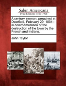 A Century Sermon, Preached at Deerfield, February 29, 1804