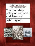 The Monetary Policy of England and America.