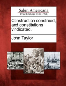 Construction Construed, and Constitutions Vindicated.