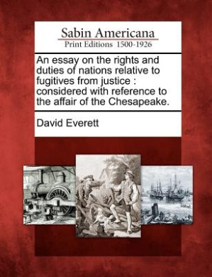 An Essay on the Rights and Duties of Nations Relative to Fugitives from Justice: Considered with Reference to the Affair of the Chesapeake.
