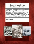 The History, Catalogue and Arrangements of the Theological Seminary of the Associate Reformed Synod of New-York at Newburgh