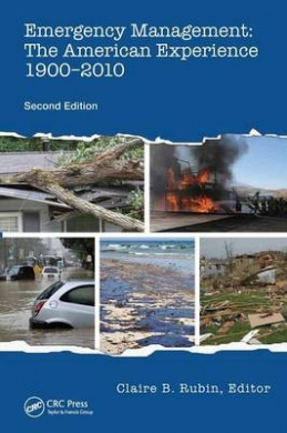 Emergency Management: The American Experience 1900-2010, Second Edition