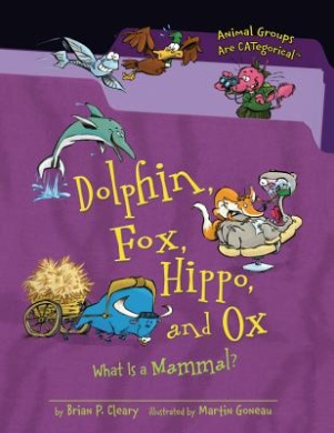 Dolphin, Fox, Hippo, and Ox: What Is a Mammal? (Animal Groups Are CATegorical (Paperback))