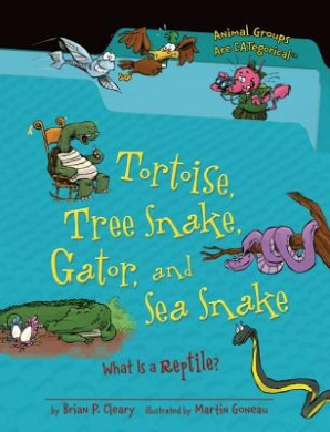 Tortoise, Tree Snake, Gator, and Sea Snake: What Is a Reptile? (Animal Groups Are CATegorical (Paperback))