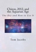 Chiron, 2012, and the Aquarian Age