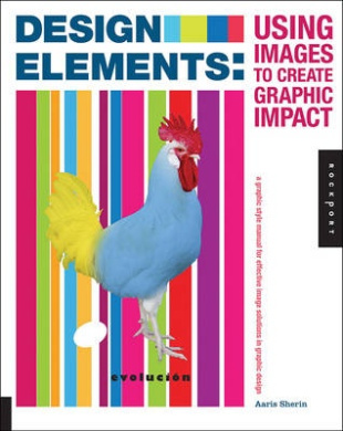 Design Elements, Using Images to Create Graphic Impact: A Graphic Style Manual for Effective Image Solutions in Graphic Design (Design Elements)