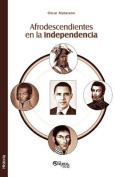 Afrodescendientes En La Independencia [Spanish]