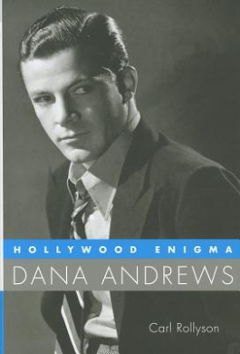 Hollywood Enigma: Dana Andrews (Hollywood Legends Series)