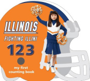 Illinois Fighting Illini 123 (My First Counting Books (Michaelson Entertainment)) [Board book]