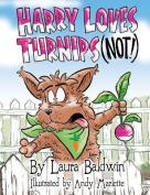 Harry Loves Turnips (Not!)