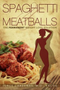 Spaghetti & Meatballs  : The Permanent Weight Loss Solution
