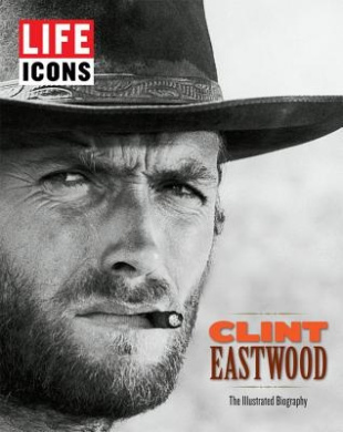 Life Icons: Clint Eastwood: The Illustrated Biography