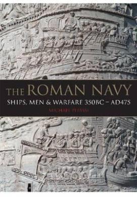 The Roman Navy: Ships, Men & Warfare 350bc - Ad475