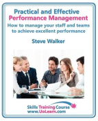 Practical and Effective Performance Management - How Excellent Leaders Manage and Improve Their Staff, Employees and Teams by Evaluation, Appraisal and Leadership for Top Performance and Career Development