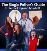 The Single Father's Guide to Life, Cooking and Baseball