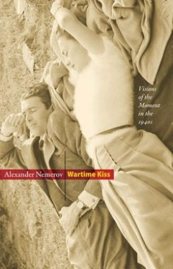 Wartime Kiss: Visions of the Moment in the 1940s (Essays in the Arts)