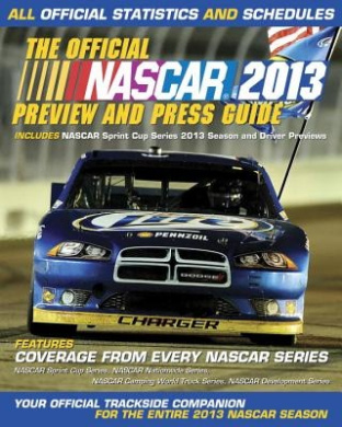 The Official NASCAR Preview and Press Guide: All Official Statistics and Schedules: 2013