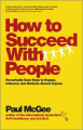 How to Succeed with People - Remarkably Easy Ways to Engage, Influence and Motivate Almost Anyone
