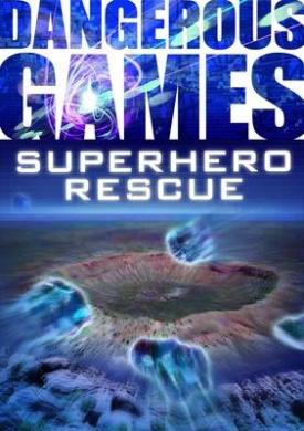 Dangerous Games: Superhero Mission (Dangerous Games)