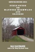 Field Guide to Haunted Highways & Bridges