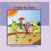 Michelangelo Tangelo - A Bully No More