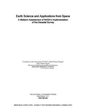 Earth Science and Applications from Space: A Midterm Assessment of NASA's Implementation of the Decadal Survey