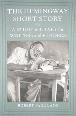 The Hemingway Short Story: A Study in Craft for Writers and Readers