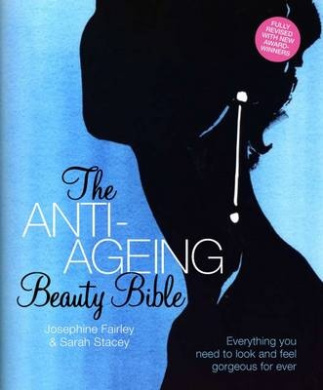 The Anti-Ageing Beauty Bible: Everything You Need To Look and Feel Gorgeous Forever