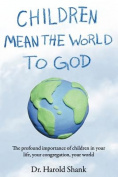 Children Mean the World to God