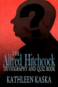 The Alfred Hitchcock Triviography and Quiz Book