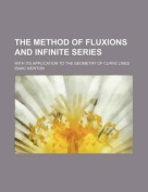 The Method of Fluxions and Infinite Series; With Its Application to the Geometry of Curve Lines