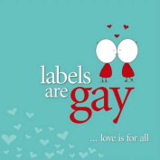 Labels Are Gay - Love Is for All