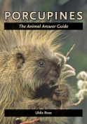 Porcupines: The Animal Answer Guide (The Animal Answer Guides