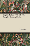 English-Italian - Vol. III - The Polyglot Cookery Books