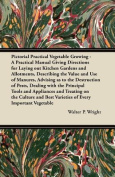 Pictorial Practical Vegetable Growing - A Practical Manual Giving Directions for Laying Out Kitchen Gardens and Allotments, Describing the Value and Use of Manures, Advising as to the Destruction of Pests, Dealing with the Principal Tools and Appliances a