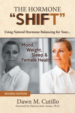 The Hormone Shift: Using Natural Hormone Balancing for Your... Mood, Weight, Sleep & Female Health