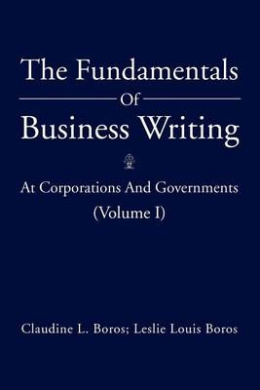 The Fundamentals of Business Writing: : At Corporations and Governments (Volume I)