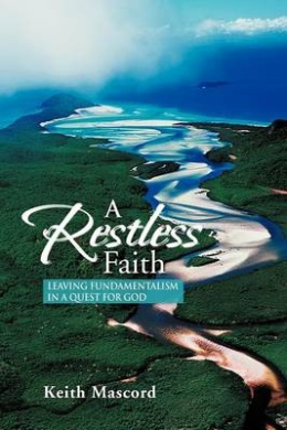 A Restless Faith: Leaving Fundamentalism in a Quest for God