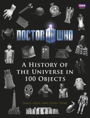 Doctor Who: A History of the Universe in 100 Objects (Doctor Who)