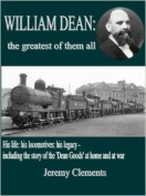 William Dean, the Greatest of Them All: His Life