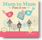 Mum to Mum, Pass it on