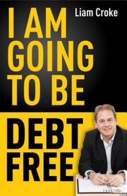 I am Going to be Debt Free: Don't Just Change Your Financial Life - Transform it